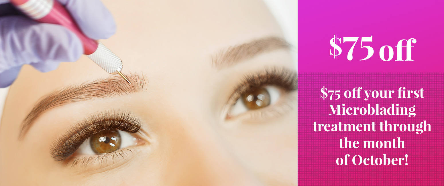 75$ off your first Microblading treatment through the month of October